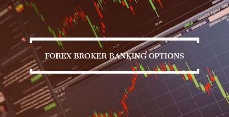 Forex Broker Banking Options